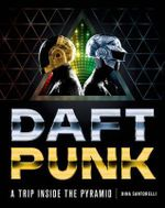 Daft Punk : A Trip Inside the Pyramid - Dina Santorelli