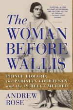 The Woman Before Wallis : Prince Edward, the Parisian Courtesan, and the Perfect Murder - Dr Andrew Rose, Dr
