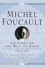 Lectures on the Will to Know : Lectures at the College de France, 1970--1971, and Oedipal Knowledge - Michel Foucault