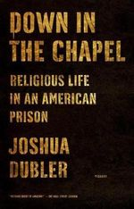 Down in the Chapel : Religious Life in an American Prison - Joshua Dubler