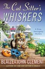The Cat Sitter's Whiskers : A Dixie Hemingway Mystery - Blaize Clement