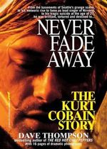 Never Fade Away : The Kurt Cobain Story - Dave Thompson