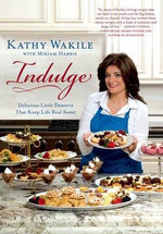 Indulge : Delicious Little Desserts That Keep Life Real Sweet - Kathy Wakile