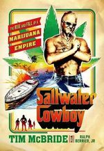 Saltwater Cowboy : The Rise and Fall of a Marijuana Empire - Tim McBride