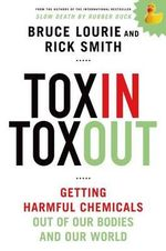 Toxin Toxout : Getting Harmful Chemicals Out of Our Bodies and Our World - Bruce Lourie