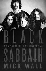 Black Sabbath: Symptom of the Universe : Symptom of the Universe - Mick Wall