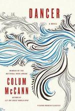 Dancer : Picador Modern Classics - Colum McCann