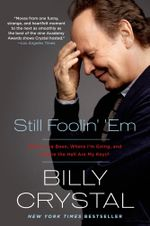 Still Foolin' Em : Where I've Been, Where I'm Going, and Where the Hell Are My Keys? - Billy Crystal