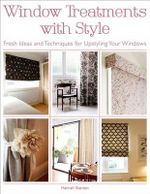 Window Treatments with Style : Fresh Ideas and Techniques for Upstyling Your Windows - Hannah Stanton