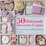 50 Deliciously Decorative Cookies : Easy-To-Make Cookie Creations - Fiona Pearce