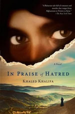 In Praise of Hatred - Khaled Khalifa