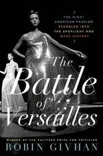 The Battle of Versailles : The Night American Fashion Stumbled Into the Spotlight and Made History - Robin Givhan