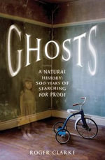 Ghosts : A Natural History: 500 Years of Searching for Proof - Roger Clarke