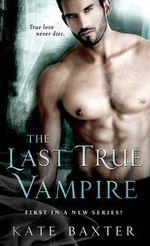 The Last True Vampire : Last True Vampire - Kate Baxter