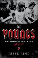 The Youngs : The Brothers Who Built AC/DC - Jesse Fink