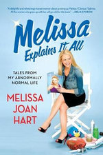 Melissa Explains It All : Tales from My Abnormally Normal Life - Melissa Joan Hart