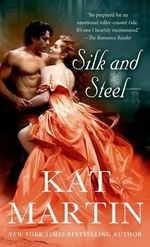 Silk and Steel : Tricked Into Marriage, He Vowed Revenge. But Love Had Other Plans.. - Kat Martin