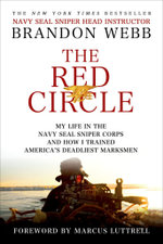 The Red Circle : My Life in the Navy Seal Sniper Corps and How I Trained America's Deadliest Marksmen - Brandon Webb