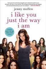I Like You Just the Way I Am : Stories about Me and Some Other People - Jenny Mollen