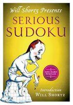 Will Shortz Presents Serious Sudoku : 200 Hard Puzzles - Will Shortz