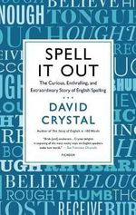 Spell It Out : The Curious, Enthralling and Extraordinary Story of English Spelling - David Crystal
