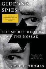 Gideon's Spies : The Secret History of the Mossad - Gordon Thomas