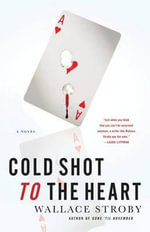 Cold Shot to the Heart : Crissa Stone Novels - Wallace Stroby