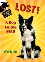 Lost! a Dog Called Bear : Rainbow Street Shelter - Wendy Orr