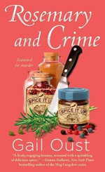 Rosemary and Crime : A Spice Shop Mystery - Gail Oust