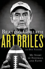 Beating Goliath : My Story of Football and Faith - Art Briles