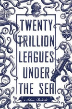 Twenty Trillion Leagues Under the Sea - Lecturer in English Royal Holloway Adam Roberts
