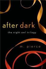 After Dark : Night Owl Trilogy - M Pierce