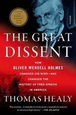The Great Dissent : How Oliver Wendell Holmes Changed His Mind--And Changed the History of Free Speech in America - Thomas Healy