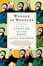 Wonder of Wonders : A Cultural History of Fiddler on the Roof - Alisa Solomon
