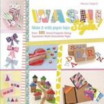 Washi Style : Over 50 Great Projects Using Japanese-Style Decorative Tape - Marisa Edghill