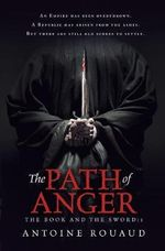 The Path of Anger : The Book and the Sword: 1 - Antoine Rouad