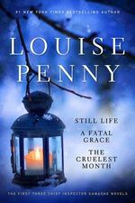 Louise Penny Boxed Set (1-3) : Still Life, a Fatal Grace, the Cruelest Month - Louise Penny