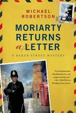 Moriarty Returns a Letter : A Baker Street Mystery - Michael Robertson