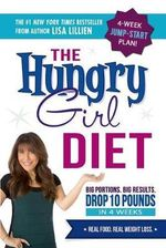 The Hungry Girl Diet : Big Portions. Big Results. Drop 10 Pounds in 4 Weeks - Lisa Lillien