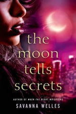 The Moon Tells Secrets - Savanna Welles