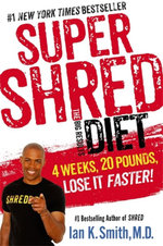 Super Shred the Big Results Diet : 4 Weeks 20 Pounds Lose it Faster! - Ian K. Smith