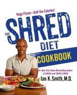 The Shred Diet Cookbook : TK - Ian K Smith