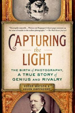 Capturing the Light : The Birth of Photography, a True Story of Genius and Rivalry - Roger Watson