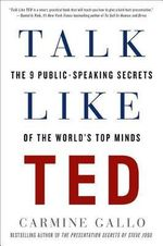 Talk Like Ted : The 9 Public-Speaking Secrets of the World's Top Minds - Carmine Gallo