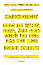 Overwhelmed : How to Work, Love, and Play When No One Has the Time - Brigid Schulte