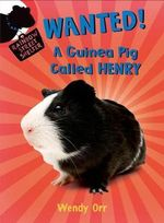 Wanted! a Guinea Pig Called Henry : Rainbow Street Shelter - Wendy Orr