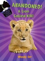 Abandoned! a Lion Called Kiki : Rainbow Street Shelter - Wendy Orr