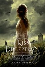 The Kiss of Deception : Remnant Chronicles - Mary E. Pearson