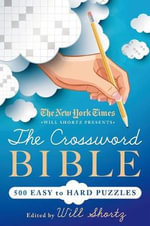 The New York Times Will Shortz Presents the Crossword Bible : 500 Easy to Hard Puzzles - Will Shortz