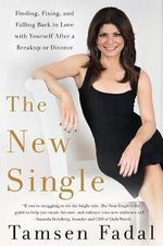 The New Single : Finding, Fixing, and Falling Back in Love with Yourself After a Break-Up or Divorce - Tamsen Fadal